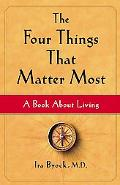 Four Things That Matter Most A Book About Living