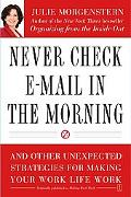 Never Check E-mail in the Morning And Other Unexpected Strategies for Making Your Work Life ...