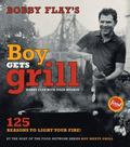 Bobby Flay's Boy Gets Grill 125 Reasons to Light Your Fire
