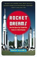 Rocket Dreams How the Space Age Shaped Our Vision of a World Beyond