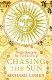 Chasing the Sun: A Cultural and Scientific History of the Star That Gives Us Life