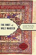 Root of Wild Madder Chasing the History, Mystery, and Lore of the Persian Carpet