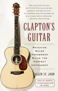 Clapton's Guitar Watching Wayne Henderson Build the Perfect Instrument