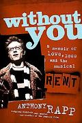 Without You A Memoir of Love, Loss, And the Musical Rent