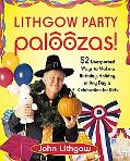 Lithgow Party Paloozas! 52 Unexpected Ways To Make A Birthday, Holiday, Or Any Day A Celebra...