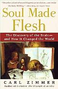 Soul Made Flesh The Discovery Of The Brain--and How It Changed The World