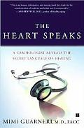 Heart Speaks A Cardiologist Reveals the Secret Language of Healing
