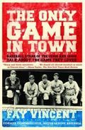 Only Game in Town Baseball Stars of the 1930s And 1940s Talk About the Game They Loved