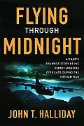 Flying Through Midnight A Pilot's Dramatic Story Of His Secret Missions Over Laos During The...
