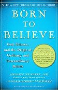 Born to Believe God, Science, and the Origin of Ordinary and Extraordinary Beliefs