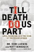 Till Death Do Us Part Love, Marriage, And the Mind of the Killer Spouse