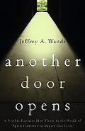 Another Door Opens A Psychic Explains How Those in the World of Spirit Continue to Impact Ou...