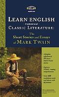 Learn English Through Classic Literature The Short Stories and Essays of Mark Twain