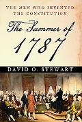 Summer of 1787 The Men Who Invented the Constitution