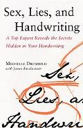 Sex, Lies, and Handwriting A Top Expert Reveals the Secrets Hidden in Your Handwriting