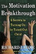 Motivation Breakthrough 8 Secrets to Turning on the Tuned-out Child