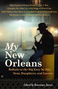 My New Orleans Ballads to the Big Easy by Her Sons, Daughters and Lovers