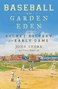 Baseball in the Garden of Eden : The Secret History of the Early Game