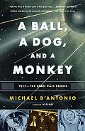 Ball, a Dog, and a Monkey: 1957 - the Space Race Begins