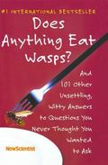 Does Anything Eat Wasps? And 101 Other Unsettling, Witty Answers to Questions You Never Thou...