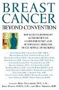 Breast Cancer Beyond Convention  The World's Foremost Authorities on Complementary and Alter...