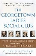 Georgetown Ladies' Social Club Power, Passion, and Politics in the Nation's Capital