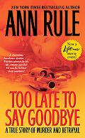 Too Late to Say Goodbye A True Story of Murder and Betrayal