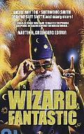 Wizard Fantastic 21 Tales of Those Who Dare to Master the Powers and Perils of Realms Beyond...