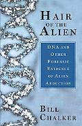 Hair Of The Alien Dna And Other Forensic Evidence For Alien Abductions