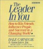 The Leader In You: How To Win Friends Influence People And Succeed In A Completely Changed W...