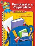 Punctuate and Capitalize Grade 1  Includes Practice for Standardized Tests