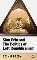 Sinn Fein and the Politics of Left Republicanism