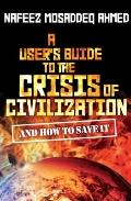 User's Guide to the Crisis of Civilisation : And How to Save It
