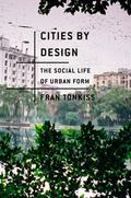 Cities by Design : The Social Life of Urban Form