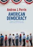 American Democracy: From Tocqueville to Town Halls to Twitter (Political Sociology)