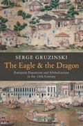 Eagle and the Dragon : Globalization and European Dreams of Conquest in China and America in...