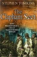 Clapham Sect : How Wilberforce's Circle Transformed Britain