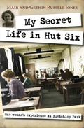 My Secret Life in Hut Six : One Woman's Experiences at Bletchley Park