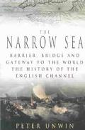 Narrow Sea Barrier, Bridge and Gateway to the World - The History of the Channel