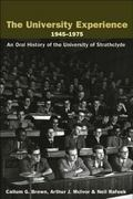 University Experience 1945-1975 An Oral History Of The University Of Strathclyde