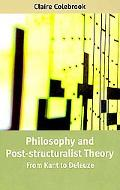 Philosophy and Post-Structuralist Theory: From Kant to Deleuze - Claire Colebrook - Paperback