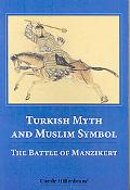 Turkish Myth and Muslim Symbol: The Battle of Manzikert