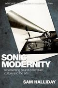 Sonic Modernity Representing Sound in Literature, Culture and the Arts