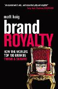 Brand Royalty How The Worlds Top 100 Brands Thrive & Survive