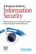 Business Guide To Information Security How to Protect Your Company's It Assets, Reduce Risks...