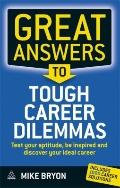 Great Answers to Tough Career Dilemmas: Test Your Aptitude, Find Your Ideal Career and Be In...