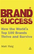 Brand Success : How the World's Top 100 Brands Thrive and Survive