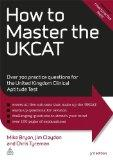 How to Master the UKCAT: Over 700 Practice Questions for the United Kingdom Clinical Aptitud...