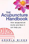 Acupuncture Handbook How Acupuncture Works And How It Can Help You