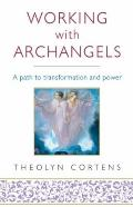 Working with Archangels : A Path to Transformation and Power